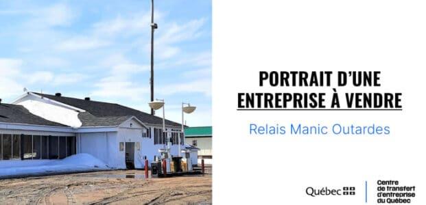 Portrait d'une entreprise à vendre : Relais Manic Outardes