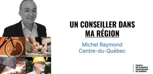Capsule – Un conseiller dans ma région : Centre-du-Québec